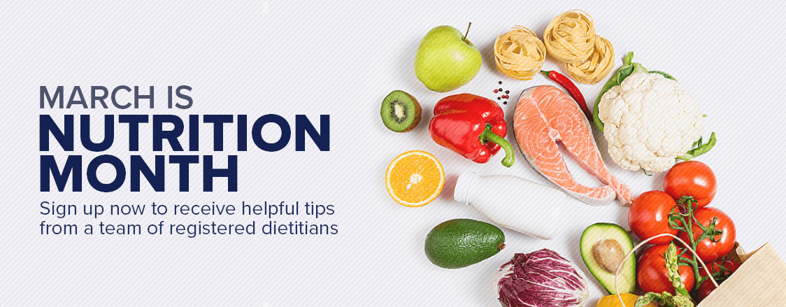 Sign up now to receive helpful nutrition tips from our team of registered dietitians